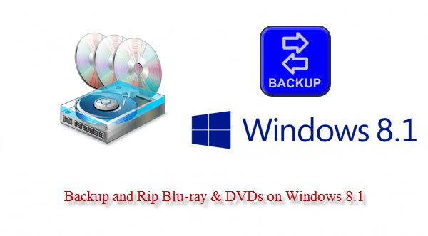backup blu-ray dvd on windows 8.1